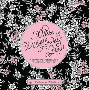 Where the Wildflowers Grow : A Botanical Wonderland of Colouring for Adults
